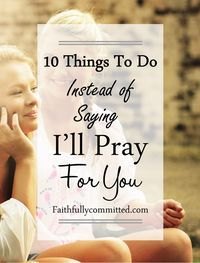 Stop Saying I'll Pray For You And Start Taking Action
