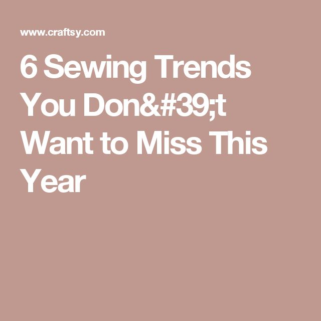 6 Sewing Trends You Don't Want to Miss This Year
