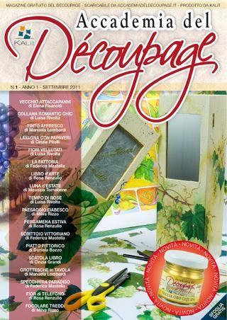 """ACCADEMIA DEL DECOUPAGE - Sett.2011  ACCADEMIA DEL DECOUPAGE è un periodico online gratuito, per imparare a decorare oggetti, mobili e pareti di casa. Rivolta ad un pubblico creativo ed anche a coloro che si avvicinano per la prima volta al mondo del découpage... e al decoro in generale. In questo numero sono pubblicati 18 progetti """"passo passo"""" da stampare e conservare. 90 pagine di trucchi, suggerimenti, presentazioni, spiegazioni e novità dei prodotti KALìt: carte di riso, colori…"""
