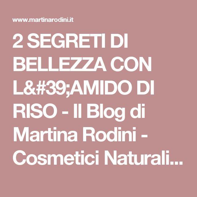 2 SEGRETI DI BELLEZZA CON L'AMIDO DI RISO - Il Blog di Martina Rodini - Cosmetici Naturali & Ricette di Bellezza