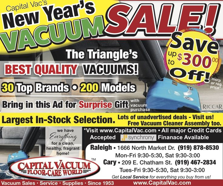 Save up to $300.00 off the Best Quality Vacuums during our New Year's Vacuum Sale! Going on now at Capital Vacuum Floor-Care World in our Raleigh, NC and Cary, NC vacuum stores. 30 top brands, 200 Models. www.capitalvac.com