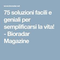 75 soluzioni facili e geniali per semplificarsi la vita! - Bioradar Magazine