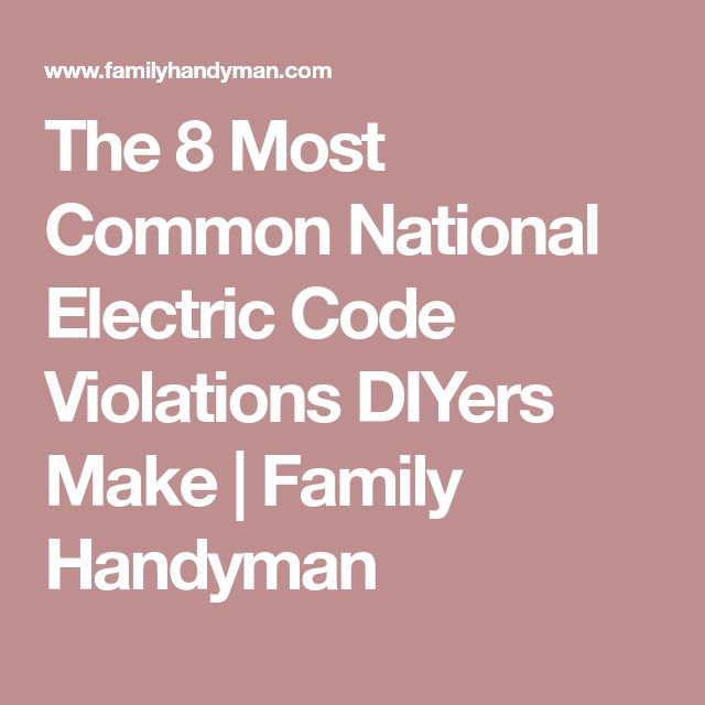 The 8 Most Common National Electric Code Violations DIYers Make | Family Handyman