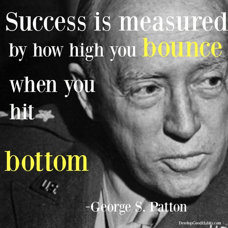Success is measured by how high you bounce when you hit the bottom | george s patton success / failure quote