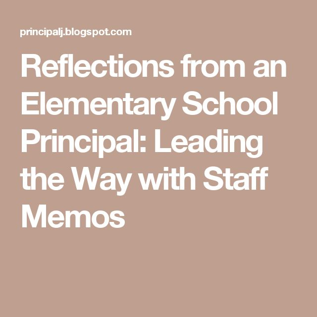 Reflections from an                          Elementary School Principal: Leading the Way with Staff Memos