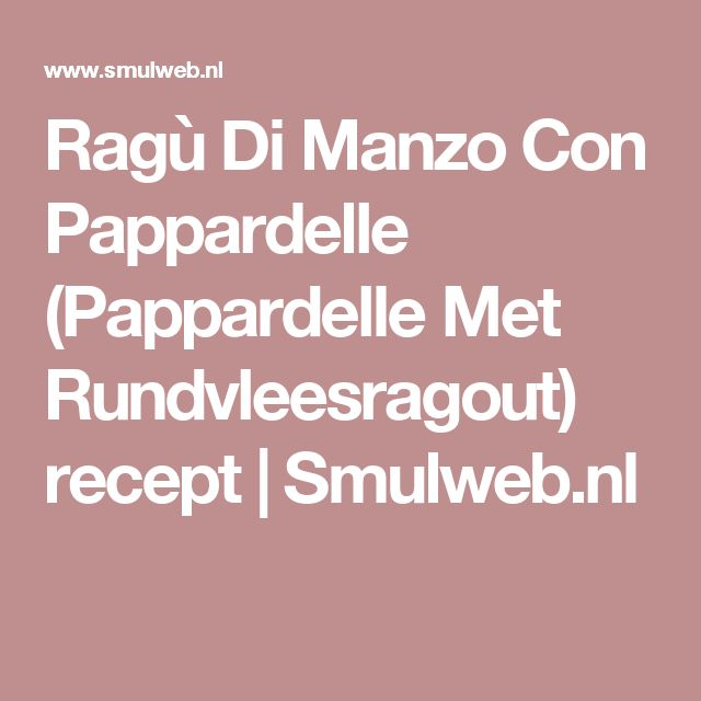Ragù Di Manzo Con Pappardelle (Pappardelle Met Rundvleesragout) recept | Smulweb.nl