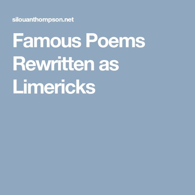 Famous Poems Rewritten as Limericks