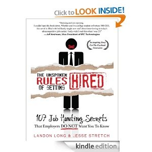 The Unspoken Rules of Getting Hired: 107 Job Hunting Secrets That Employers Do Not Want You To Know.