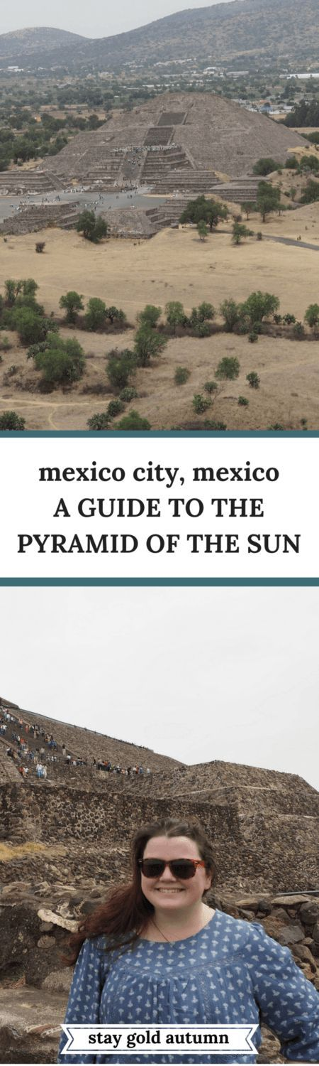 A Guide to the Pyramid of the Sun or Teotihuacan outside of Mexico City, Mexico. Definitely a place to visit! | Stay gold Autumn