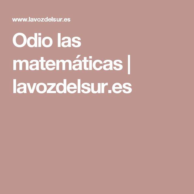 Odio las matemáticas | lavozdelsur.es