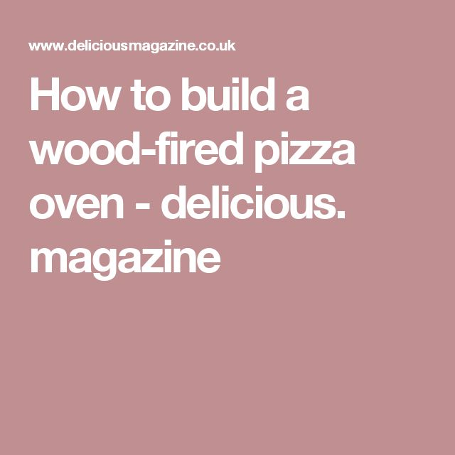 How to build a wood-fired pizza oven - delicious. magazine