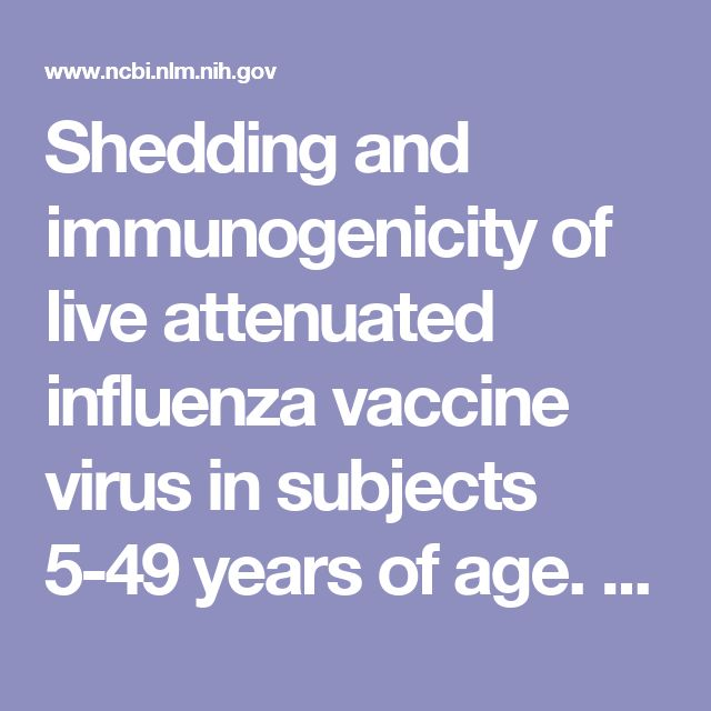 Shedding and immunogenicity of live attenuated influenza vaccine virus in subjects 5-49 years of age.  - PubMed - NCBI