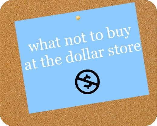 What Not to buy at the Dollar Store - great tips on what to snag and what to pass on!