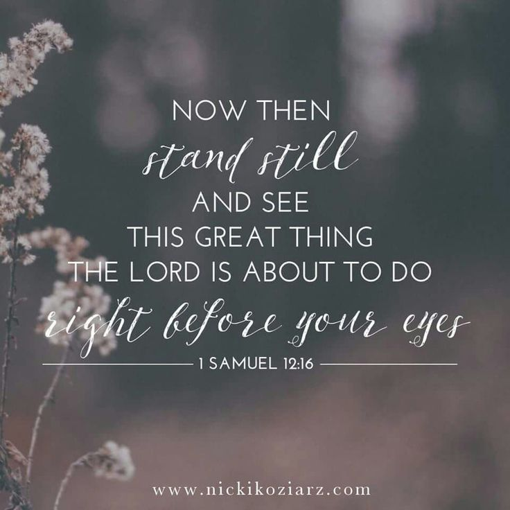 Now then stand still & see this great thing the Lord is about to do right before your eyes. 1 Samuel 12:16
