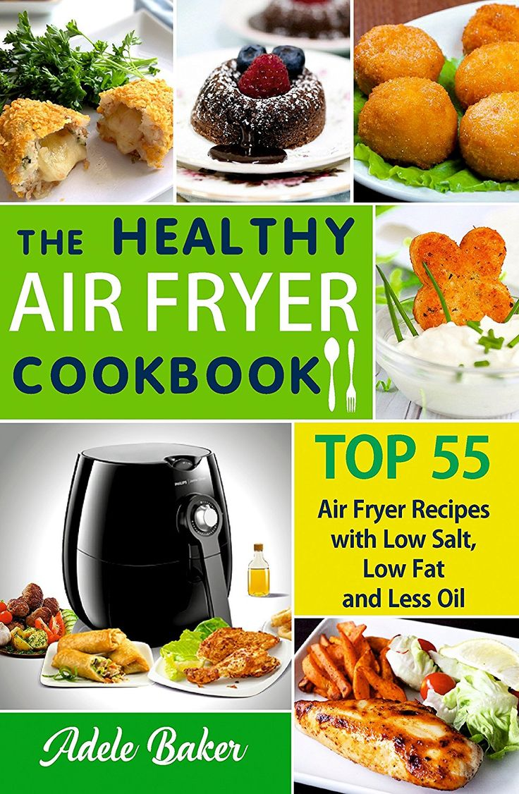 The Healthy Air Fryer Cookbook: TOP 55 Air Fryer Recipes with Low Salt, Low Fat and Less Oil (Air Fryer Cookbook, Air Fryer Recipes book, Air Fryer Books, Air Fryer Recipes Cookbook, #AirFryerbook) eBook: Adele Baker: Amazon.co.uk: Kindle Store