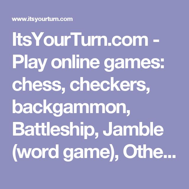 ItsYourTurn.com - Play online games: chess, checkers, backgammon, Battleship, Jamble (word game), Othello, Connect4, and more! FREE turn-based multiplayer Internet board games