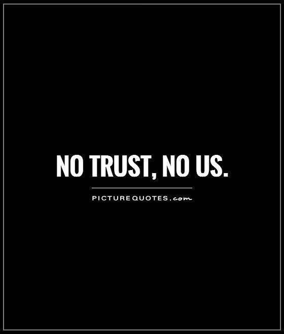 No trust, no us. Picture Quotes.