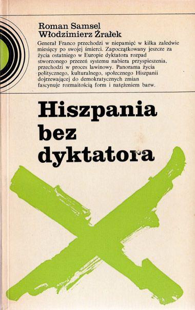 Roman Samsel, Włodzimierz Źrałek, Hiszpania bez dyktatora, Książka i Wiedza, 1978 r. (seria: Zachód z bliska) projekt okładki: Tytus Walczak