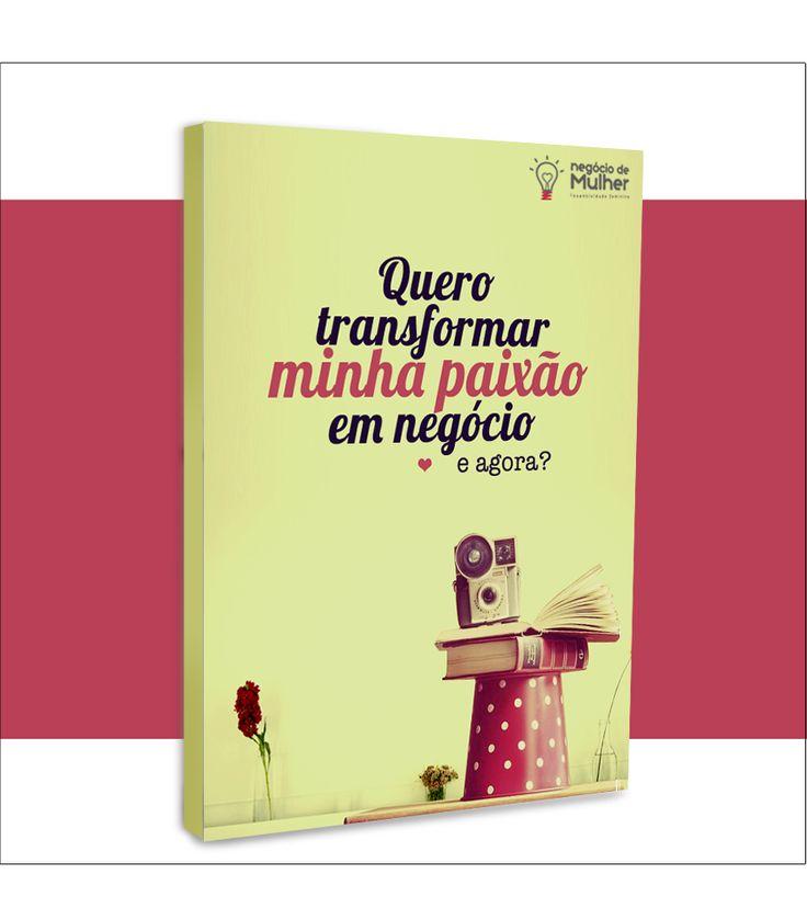 eBook Gratuito: Quero Transformar Minha Paixão em Negócio, E agora? - Negócio de Mulher   Empreendedorismo Criativo Feminino