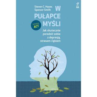"""Książka Stevena C. Heyesa oraz Spencera Smitha """"W pułapce myśli. Jak skutecznie poradzić sobie z depresją, stresem i lękiem"""" została wydana w 2014 roku przez Gdańskie Wydawnictwo Psycho…"""
