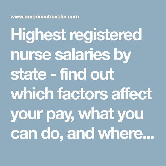 Highest registered nurse salaries by state - find out which factors affect your pay, what you can do, and where you can go to learn more.