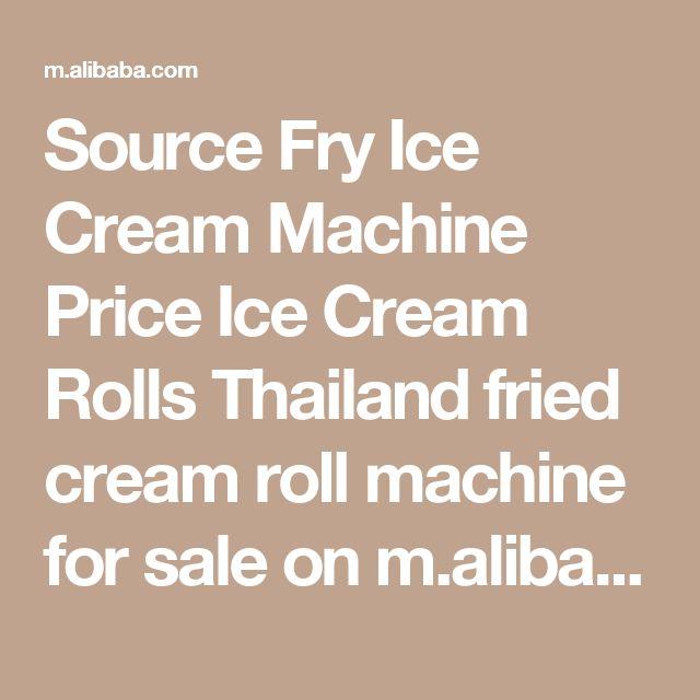 Source Fry Ice Cream Machine Price Ice Cream Rolls Thailand fried cream roll machine for sale on m.alibaba.com