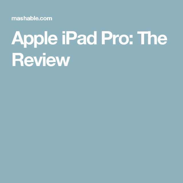 Apple iPad Pro: The Review