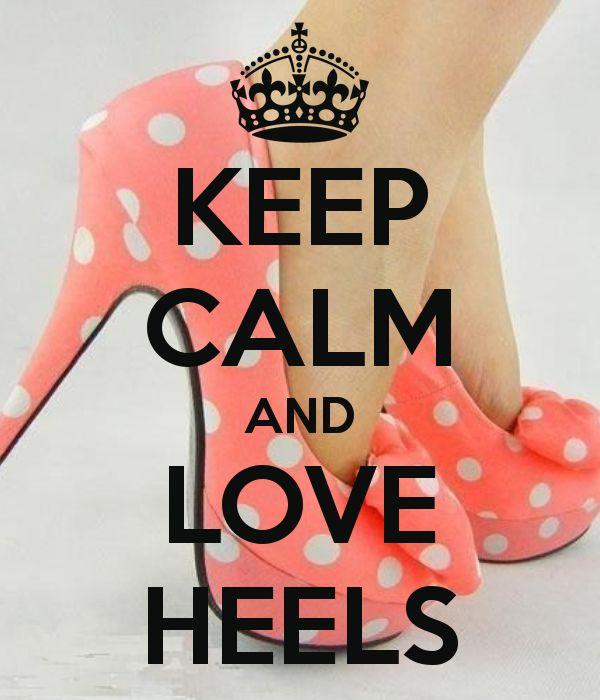 KEEP CALM AND LOVE HEELS