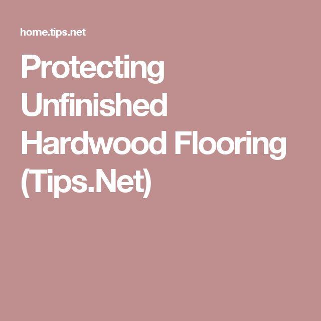Protecting Unfinished Hardwood Flooring (Tips.Net)