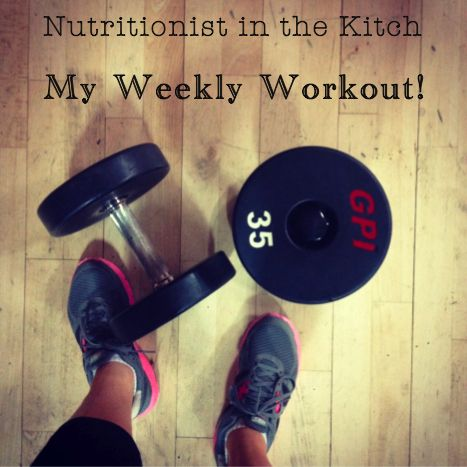 My Weekly Workout @ Nutritionist in the Kitch
