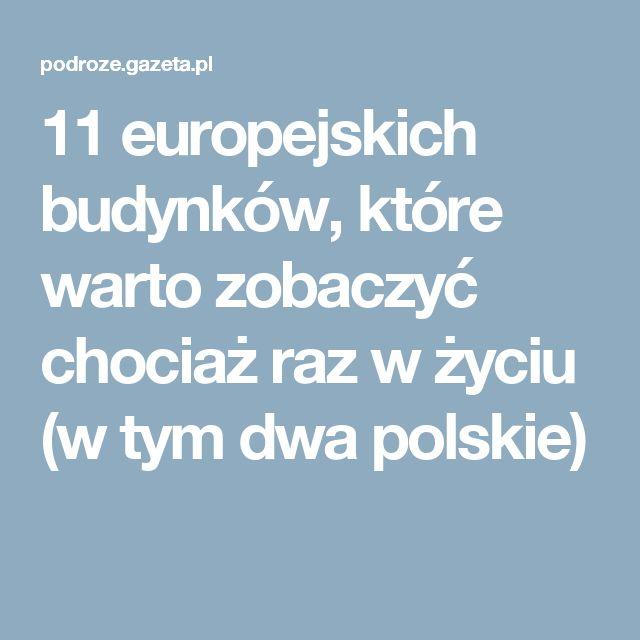 11 europejskich budynków, które warto zobaczyć chociaż raz w życiu (w tym dwa polskie)