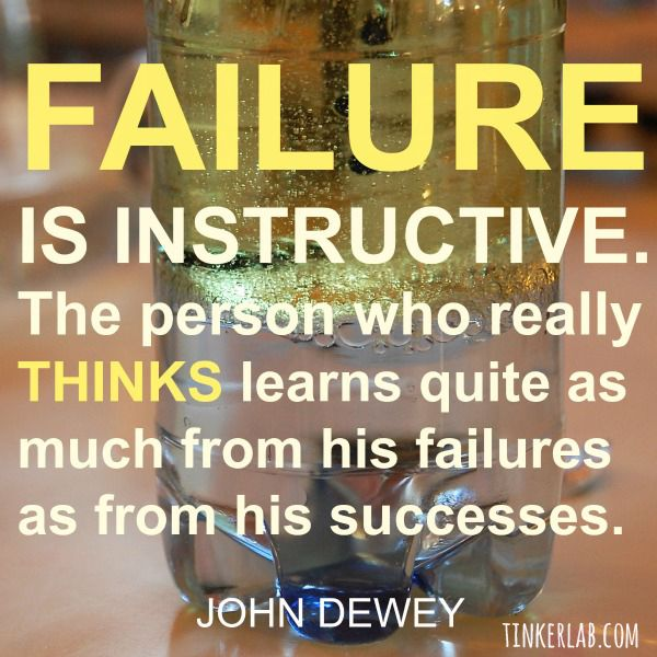 Failure is instructive. The person who really THINKS learns quite as much from his failures as from his successes ~ John Dewey via tinkerlab. #quotes #failure #truethat