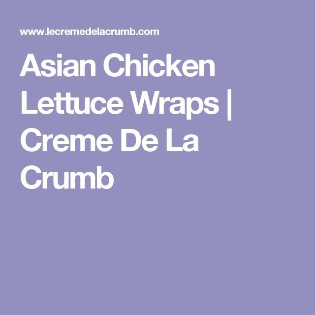 Asian Chicken Lettuce Wraps | Creme De La Crumb