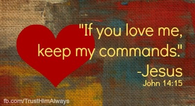 """John 14:15, 21 - 15 """"If you love me, keep my commands ..."""