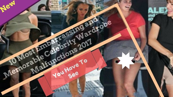 10 Most Embarrassing and Memorable Celebrity Wardrobe Malfunctions 2017:  You Have To See