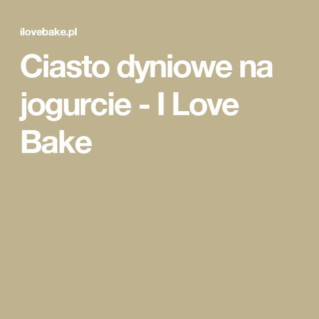 Ciasto dyniowe na jogurcie - I Love Bake
