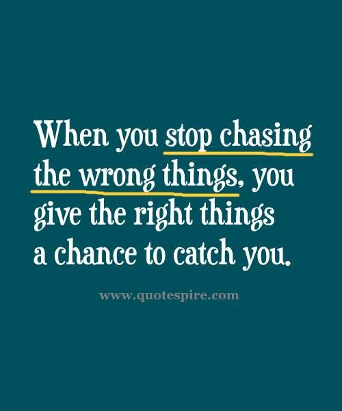 Inspirational quotes image from www.quotespire.com-When you stop chasing the…