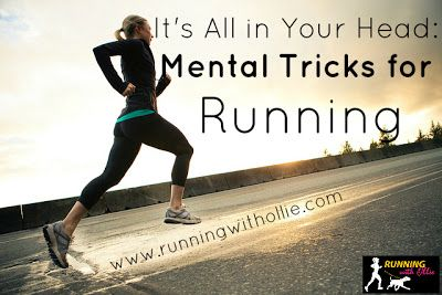 Mental Tricks for Running...while some of these might seem kind of cheesy, my mind is my biggest obstacle while running, so they are definitely worth a shot.