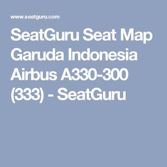 SeatGuru Seat Map Garuda Indonesia Airbus A330-300 (333) - SeatGuru