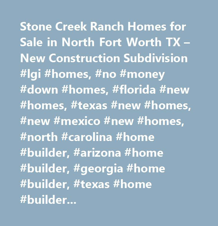 Stone Creek Ranch Homes for Sale in North Fort Worth TX – New Construction Subdivision #lgi #homes, #no #money #down #homes, #florida #new #homes, #texas #new #homes, #new #mexico #new #homes, #north #carolina #home #builder, #arizona #home #builder, #georgia #home #builder, #texas #home #builder, #florida #home #builder, #arizona #new #homes, #georgia #new #homes, #the #leader #in #affordable #new #homes, #quick #move-in…