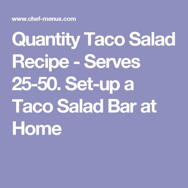 Quantity Taco Salad Recipe - Serves 25-50. Set-up a Taco Salad Bar at Home