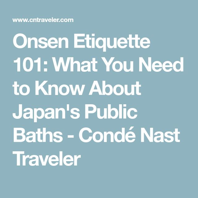 Onsen Etiquette 101: What You Need to Know About Japan's Public Baths - Condé Nast Traveler