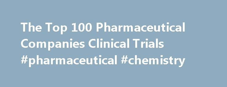 The Top 100 Pharmaceutical Companies Clinical Trials #pharmaceutical #chemistry http://pharma.nef2.com/2017/05/19/the-top-100-pharmaceutical-companies-clinical-trials-pharmaceutical-chemistry/  #top 100 pharma companies # The Top 100 Pharmaceutical Companies Clinical Trials Traumatic coagulopathy is frequent and is an independent risk factor of mortality. Its detection mainly relies upon classic biological test like the prothrombin time and the international normaliezd ratio (INR). These…