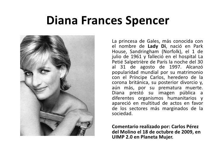 Diana Frances Spencer <br />La princesa de Gales, más conocida con el nombre deLady Di, nació en Park House, Sandringham ...
