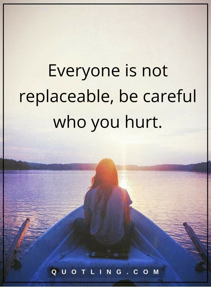 hurt quotes everyone is not replaceable, be careful who you hurt.