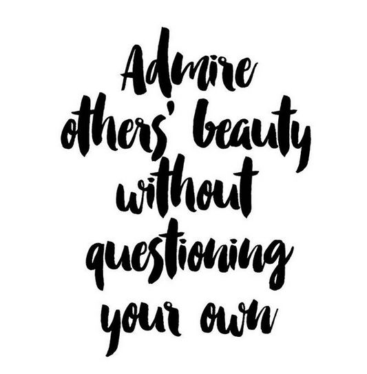 Admire others' beauty without questioning your own