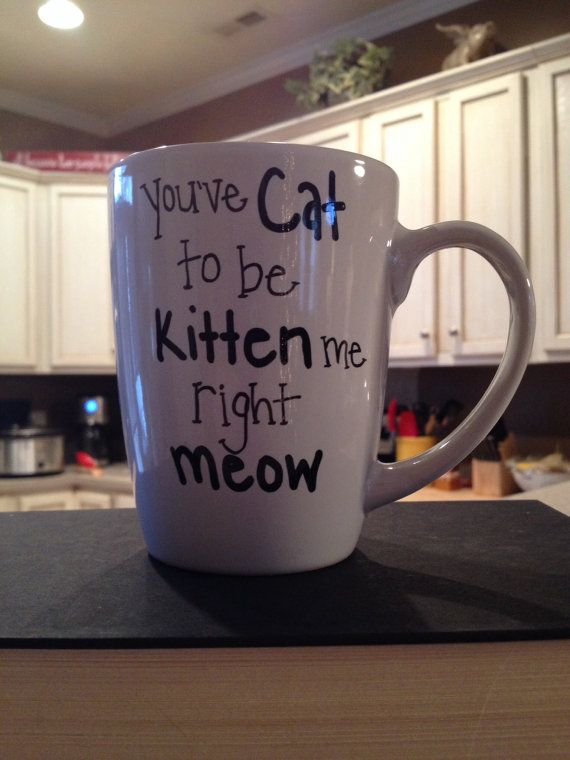 Hand painted coffee mug. You've Cat to be Kitten me right Meow