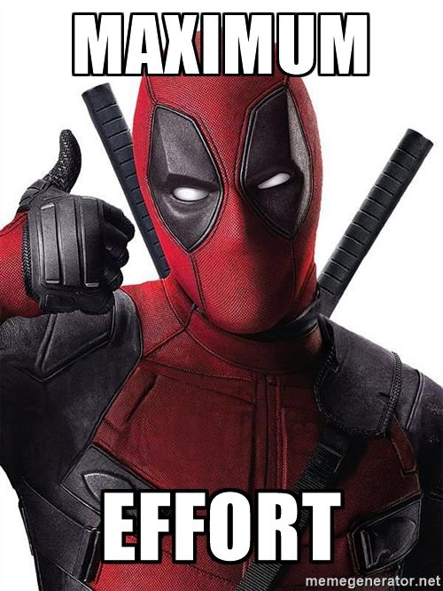 Maximum Effort - deadpool maximum effort | Meme Generator