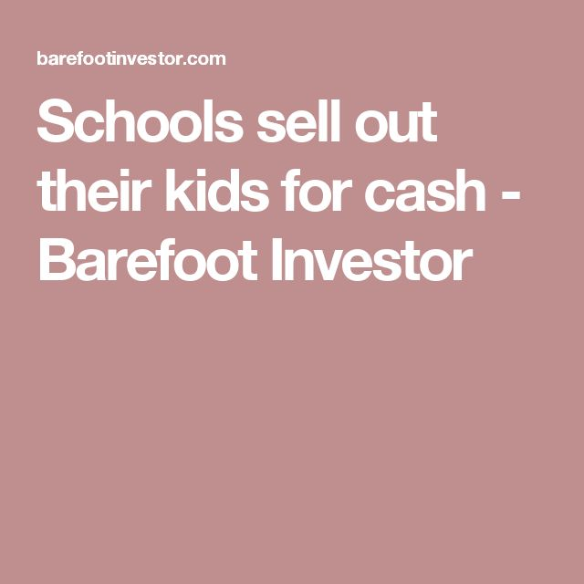 Schools sell out their kids for cash - Barefoot Investor