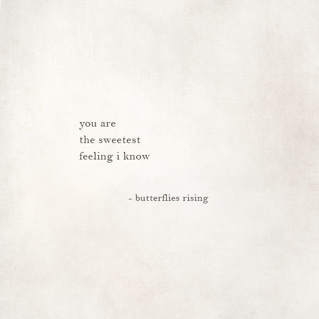 You Are The Sweetest Feeling I Know Butterflies Rising Quote Aesthetic Beautiful Quotes Words Quotes